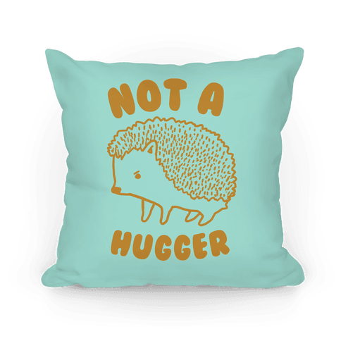 Not A Hugger Pillow