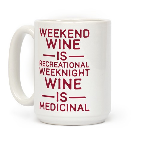 Weekend Wine is Recreational Weeknight Wine is Medicinal Coffee Mug