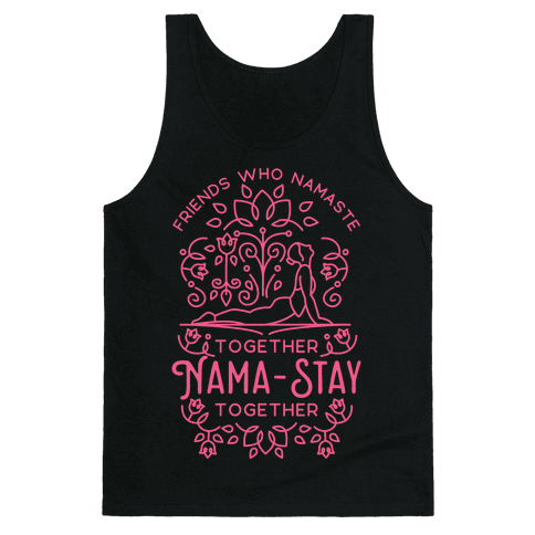 Friends Who Namaste Together Nama-Stay Together Matching 2 Tank Top