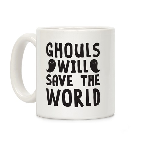 Ghouls Will Save The World Coffee Mug