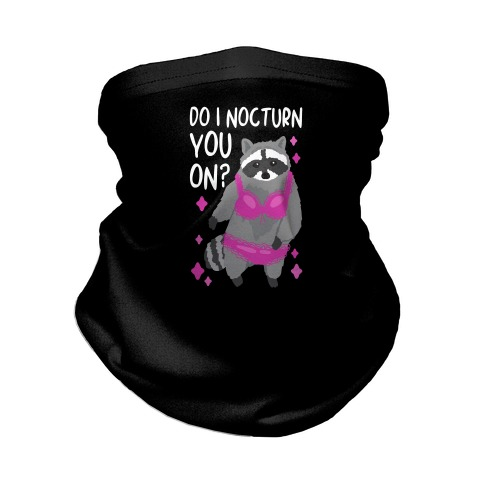 Do I Nocturn You On? Raccoon Neck Gaiter