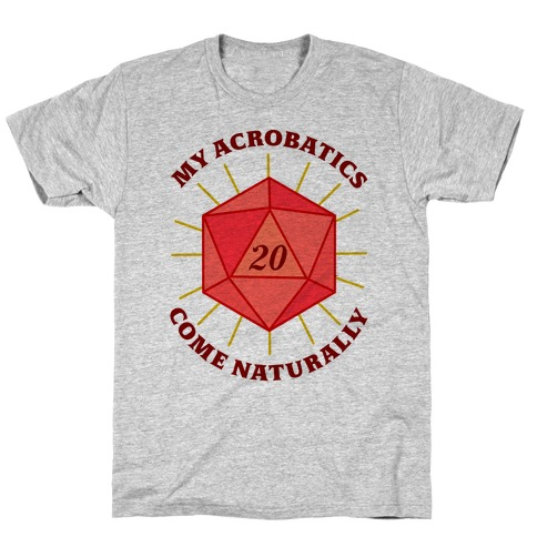 My Acrobatics Come Naturally T-Shirt