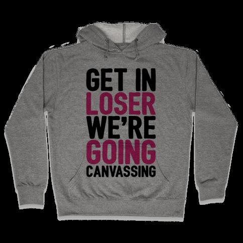 Get In Loser We're Going Protesting Parody Hooded Sweatshirt