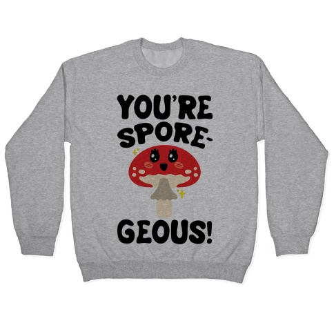 You're Sporegeous Pullover