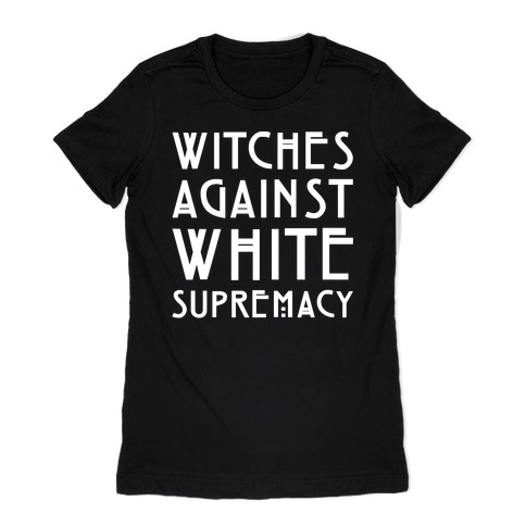 Witches Against White Supremacy White Print Womens T-Shirt