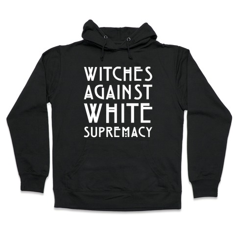 Witches Against White Supremacy White Print Hooded Sweatshirt