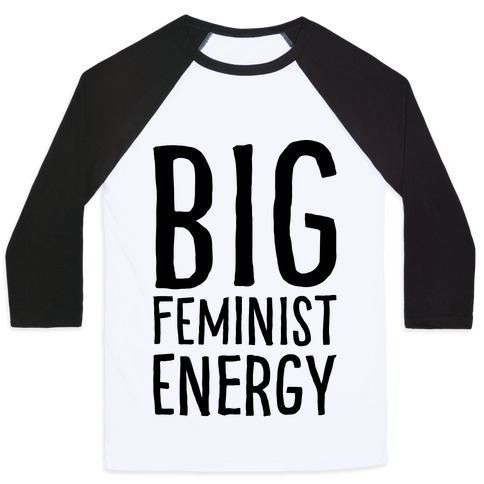 Big Feminist Energy Baseball Tee