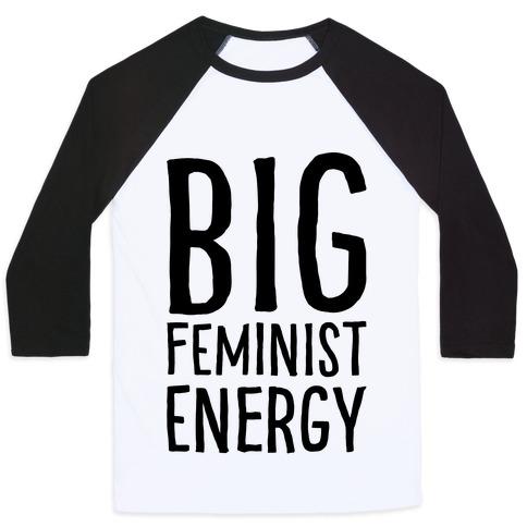 Big Feminist Energy Baseball Tee