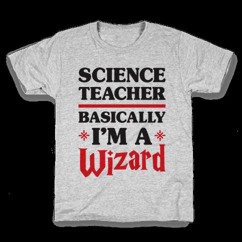 Science Teacher Basically I'm A Wizard Kids T-Shirt