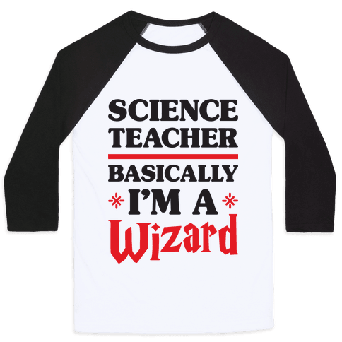 Science Teacher Basically I'm A Wizard Baseball Tee