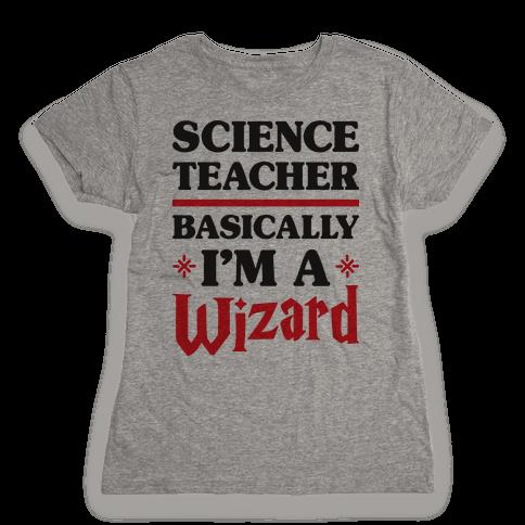 Science Teacher Basically I'm A Wizard Womens T-Shirt