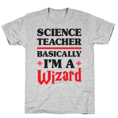 Science Teacher Basically I'm A Wizard T-Shirt