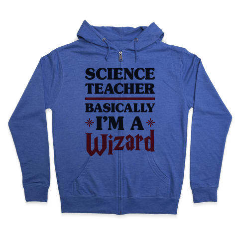 Science Teacher Basically I'm A Wizard Zip Hoodie
