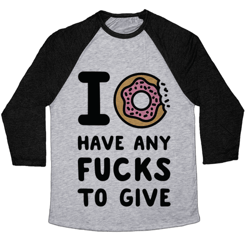 I Donut Have Any F***s to Give Baseball Tee