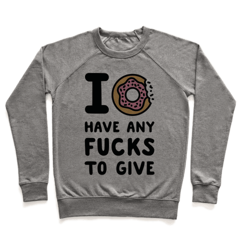I Donut Have Any F***s to Give Pullover