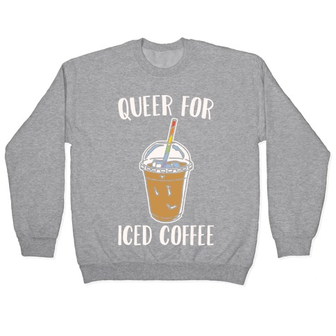 Queer For Iced Coffee White Print Pullover