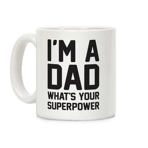 I'm A Dad What's Your Superpower Coffee Mug