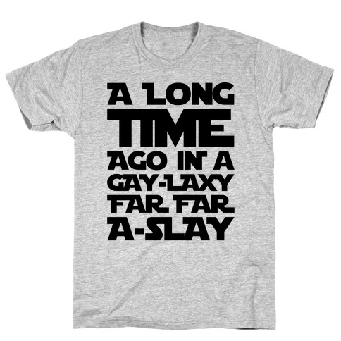 A Long Time Ago In A Gay-laxy Far Far A-Slay T-Shirt