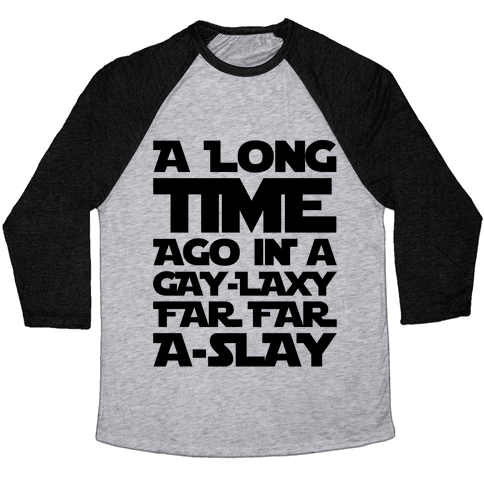 A Long Time Ago In A Gay-laxy Far Far A-Slay Baseball Tee