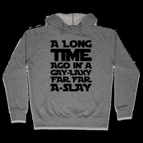 A Long Time Ago In A Gay-laxy Far Far A-Slay Hooded Sweatshirt