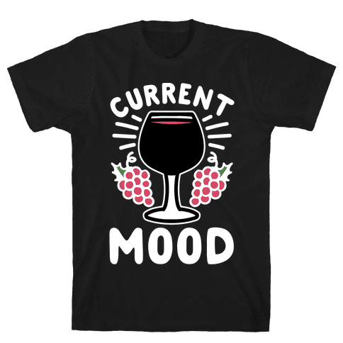Current Mood: Wine Mens T-Shirt