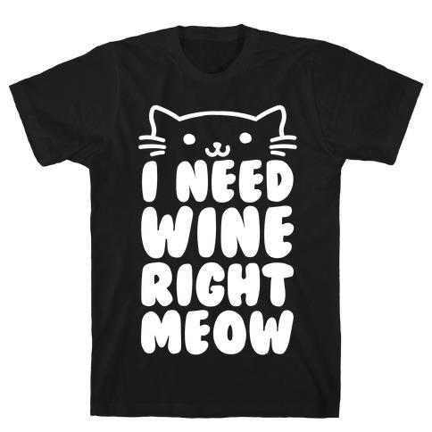 I Need Wine Right Meow Mens T-Shirt