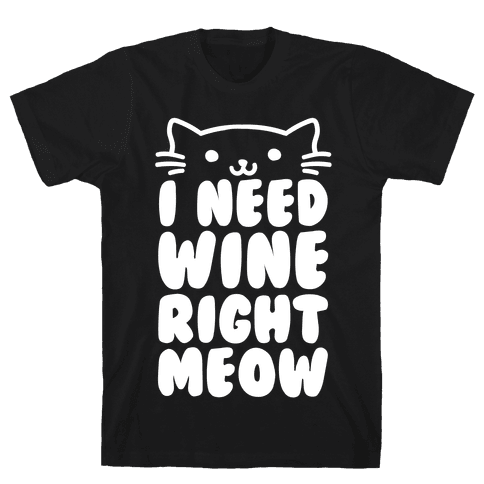 I Need Wine Right Meow Mens T-Shirt