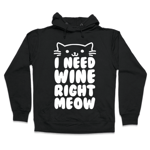 I Need Wine Right Meow Hooded Sweatshirt