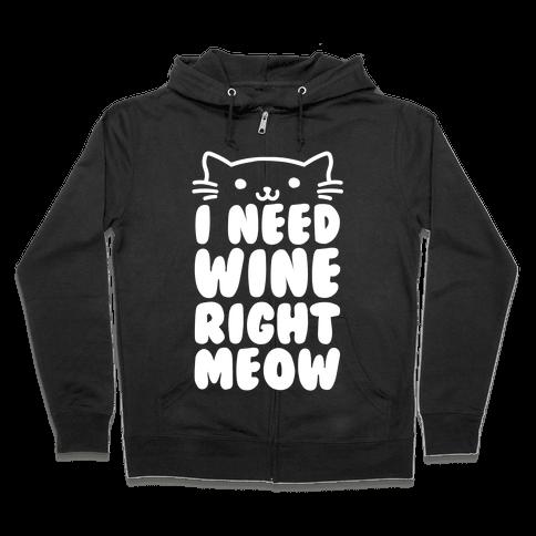 I Need Wine Right Meow Zip Hoodie