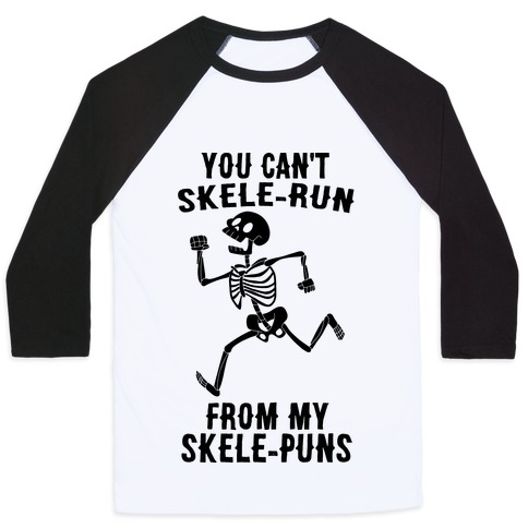 You Can't Skele-run From My Skele-puns Baseball Tee