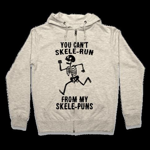 You Can't Skele-run From My Skele-puns Zip Hoodie