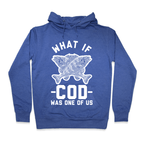 What If Cod Was One Of Us Hooded Sweatshirt