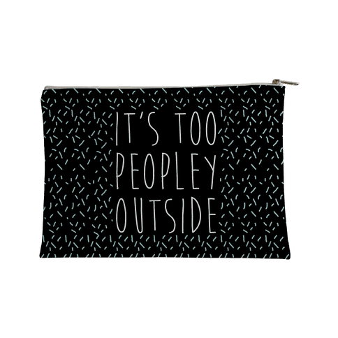 It's Too Peopley Out Accessory Bag