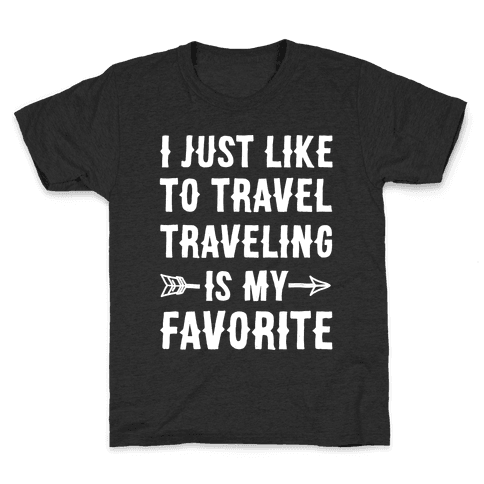 I Just Like To Travel Traveling Is My Favorite White Print Kids T-Shirt