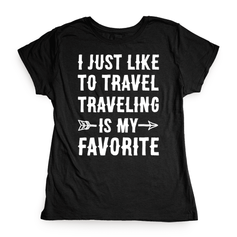 I Just Like To Travel Traveling Is My Favorite White Print Womens T-Shirt