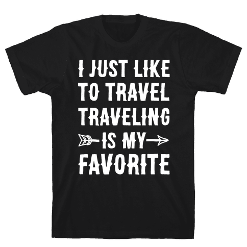 I Just Like To Travel Traveling Is My Favorite White Print Mens T-Shirt