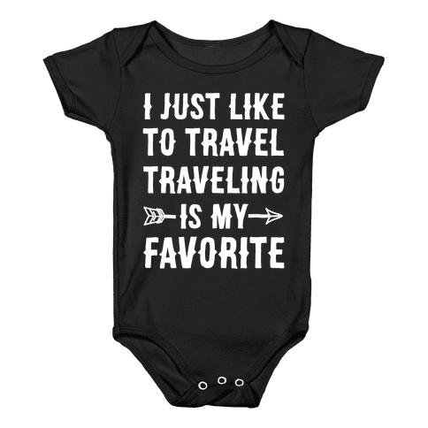 I Just Like To Travel Traveling Is My Favorite White Print Baby Onesy