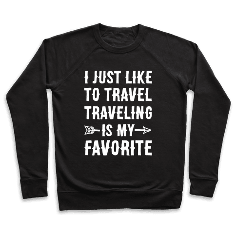 I Just Like To Travel Traveling Is My Favorite White Print Pullover