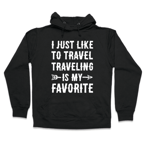 I Just Like To Travel Traveling Is My Favorite White Print Hooded Sweatshirt