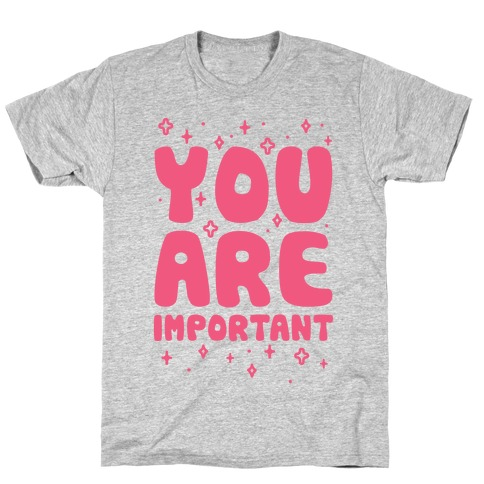 You Are Important Mens T-Shirt