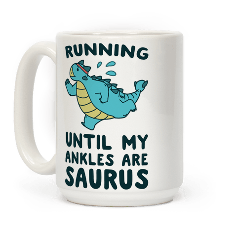 Running Until My Ankles are Saurus Coffee Mug