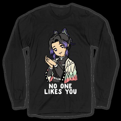No One Likes You Shinobu Kocho Long Sleeve T-Shirt