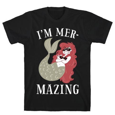 I'm Mer-Mazing T-Shirt