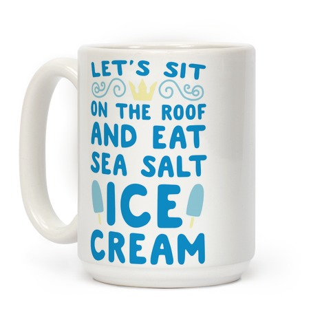 Let's Sit on the Roof and Eat Sea Salt Ice Cream Coffee Mug