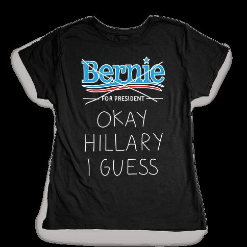 Okay Hillary I Guess Womens T-Shirt
