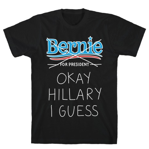 Okay Hillary I Guess T-Shirt