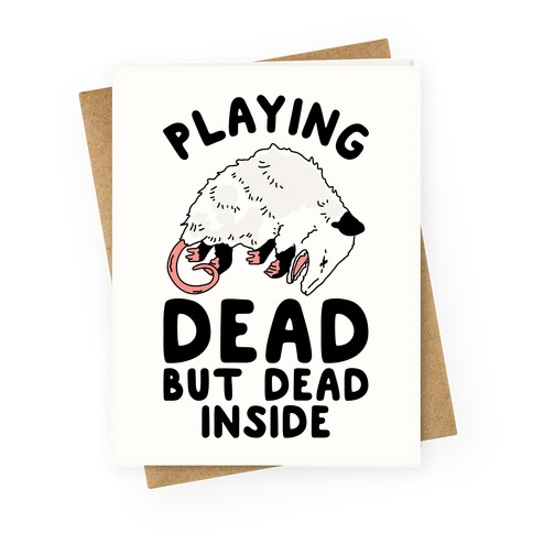 Playing Dead but Dead Inside Greeting Card