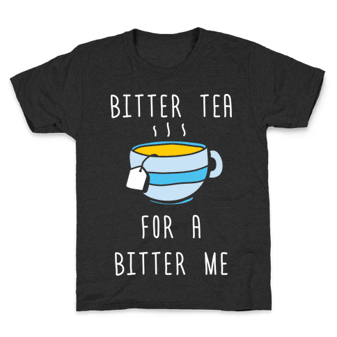 Bitter Tea For A Bitter Me Kids T-Shirt