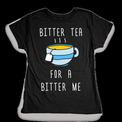 Bitter Tea For A Bitter Me Womens T-Shirt