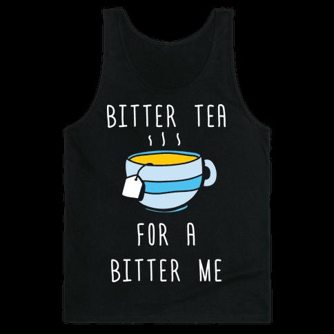 Bitter Tea For A Bitter Me Tank Top